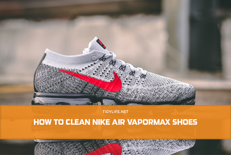 How to Clean Nike Air Vapormax Shoes